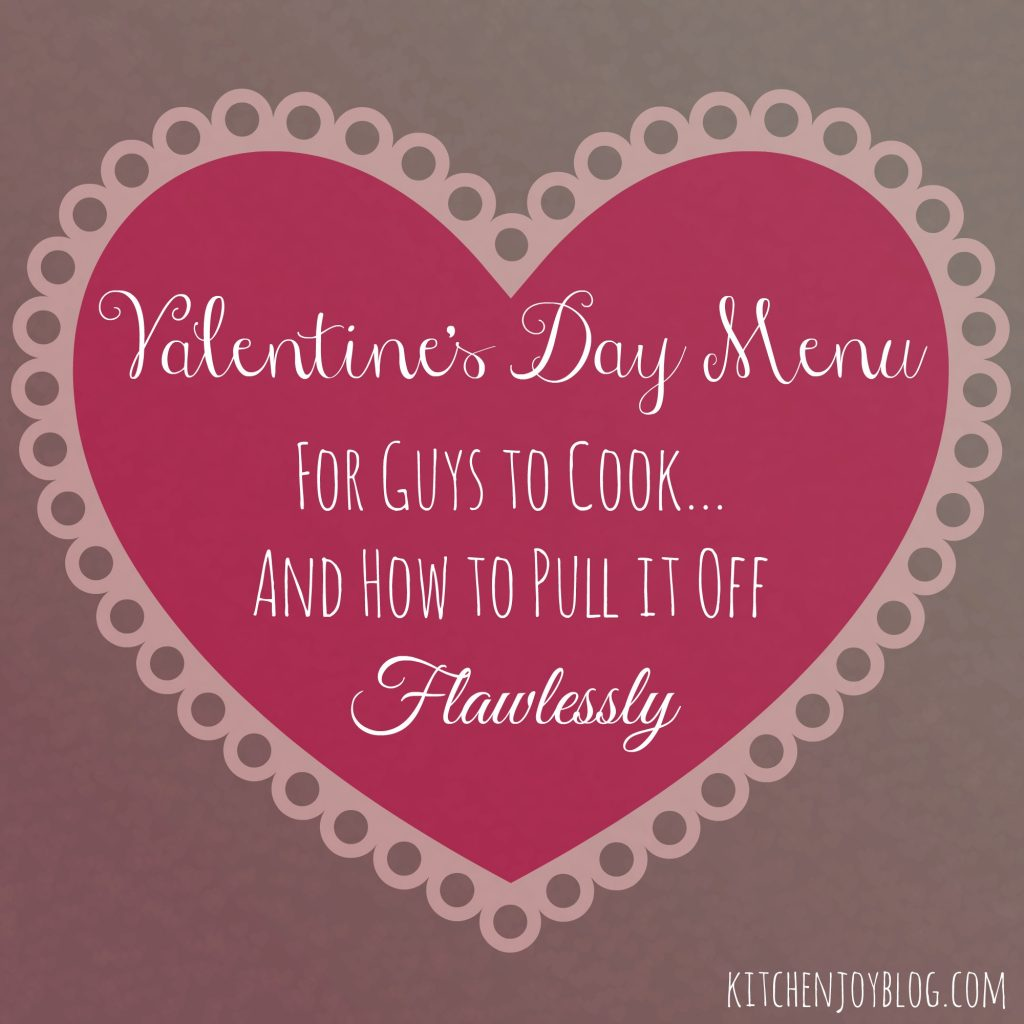 Valentine's Day Menu for Guys to Cook & How to Pull if off Flawlessly - Kitchen Joy