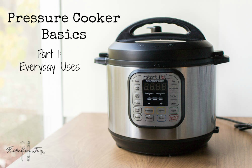 Pressure Cooker Basics Part 1: Everyday Uses - Kitchen Joy®